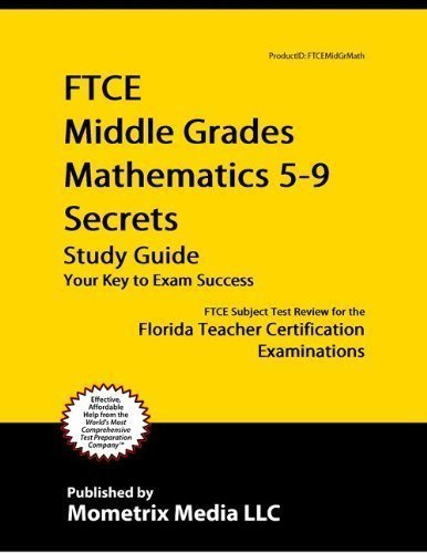 Read Online FTCE Middle Grades Mathematics 5-9 Secrets Study Guide: FTCE Test Review for the Florida Teacher Certification Examinations Paperback February 14, 2013 pdf epub