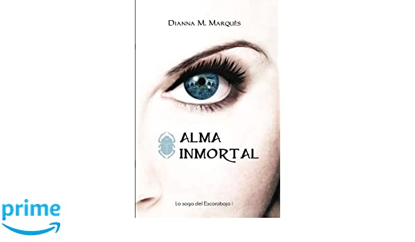 Alma inmortal (La Saga del Escarabajo) (Volume 1) (Spanish Edition): Dianna M. Marquès: 9788461370801: Amazon.com: Books