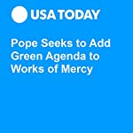 Pope Seeks to Add Green Agenda to Works of Mercy | Doug Stanglin