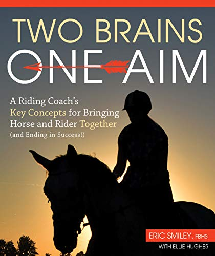 Two Brains, One Aim: A Riding Coach's Key Concepts for Bringing Horse and Rider Together (and Ending in Success!)