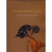 Shadow Theatre in Java: Puppets, Performance and Repertoire of Wayang Purwa