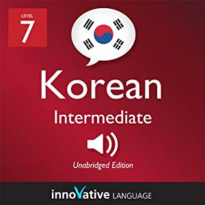 Learn Korean - Level 7: Intermediate Korean, Volume 1: Lessons 1-25 Audiobook