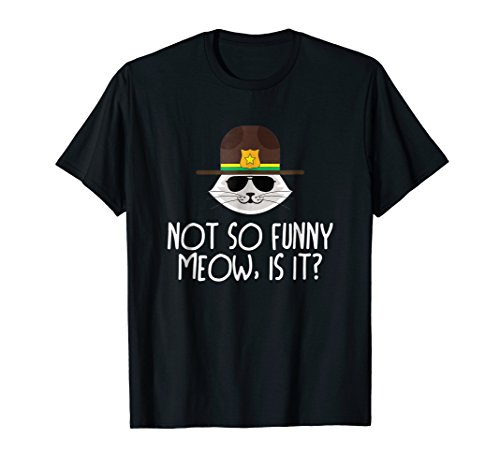 Not So Funny Meow State Trooper T Shirt