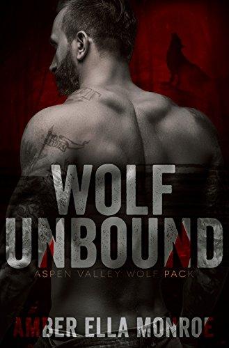 Wolf Unbound: Aspen Valley Wolf Pack by [Monroe, Amber Ella]