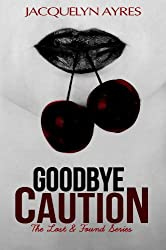 Goodbye Caution (The Lost & Found Series Book 1)