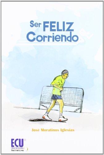 Descargar Libro Ser Feliz Corriendo José Moratinos Iglesias