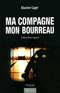 Ma compagne mon bourreau : temoignage, Gaget, Maxime