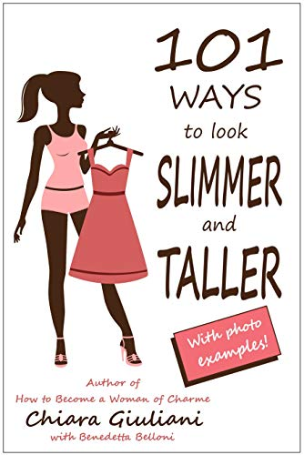 101 ways to look slimmer and taller: How to lengthen your body and get a taller-appearing figure visually cutting off extra pounds through no-cost hints that will make you look thinner and attractive (Best Way To Get Slim)