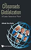 "Alfredo Toro Hardy, ""The Crossroads of Globalization: A Latin American View"" (World Scientific Publishing, 2019)"