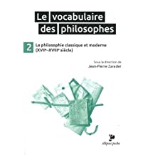 Vocabulaire des Philosophes T.2: Philosophie Classique (poche)