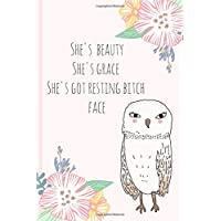 She's beauty She's grace She's got resting bitch face: Novelty, funny owl, lined notebook. Blank novelty journal, perfect as a gift (& better than a card)