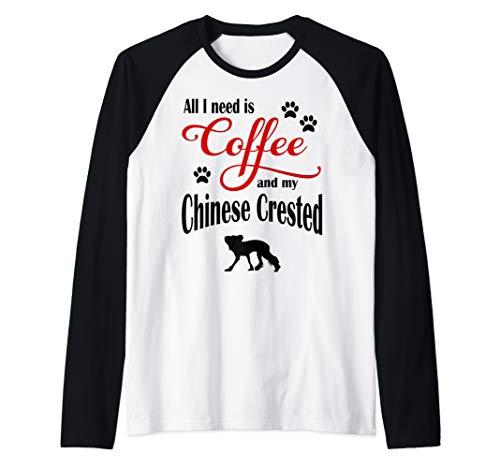 All I need is Coffee and my Chinese Crested cute dog Raglan Baseball Tee