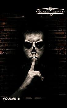 Horror Library, Volume 6 by [Ford, Jeffrey, Little, Bentley, Floyd, John M., Tallerman, David, Johnstone, Carole, Godfrey, Darren O., Johnstone, Tom, Bedwell-Grime, Stephanie, Eads, Sean]