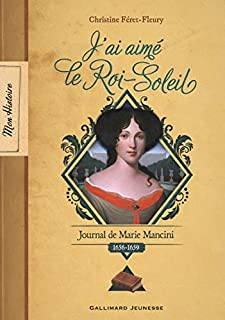 J'ai aimé le Roi-Soleil : journal de Marie Mancini