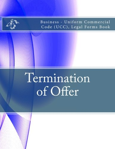 Termination of Offer: Business - Uniform Commercial Code (UCC), Legal Forms Book pdf
