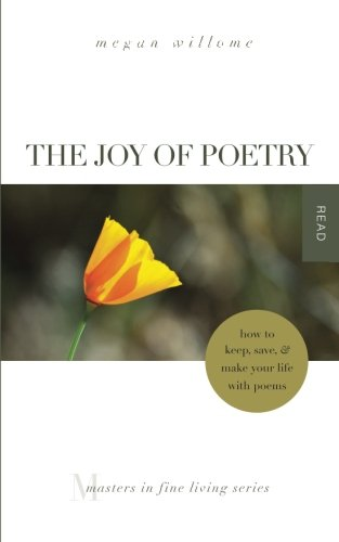 Download The Joy of Poetry: How to Keep, Save & Make Your Life with Poems: (Masters in Fine Living Series) ebook