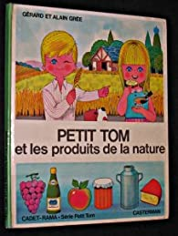 Petit Tom et les produits de la nature par Alain Grée
