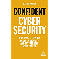 Confident Cyber Security: How to Get Started in Cyber Security and Futureproof Your Career (Confident Series) (English…