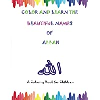 Color And Learn the Beautiful Names of Allah: A Coloring Book for Children