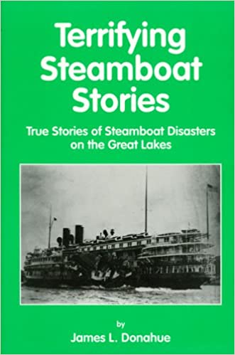 Terrifying Steamboat Stories: True Tales of Shipwreck, Death, and Disaster on the Great Lakes