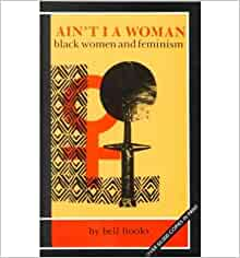 ain t i a woman bell hooks A study of the impact of sexism on black women during slavery, the historic devaluation of black womanhood, sexism among black men, racism within the women's movement and the black woman's involvement with feminismhooks refutes the antifeminist claim that black women have no need for an autonomous women's movement.
