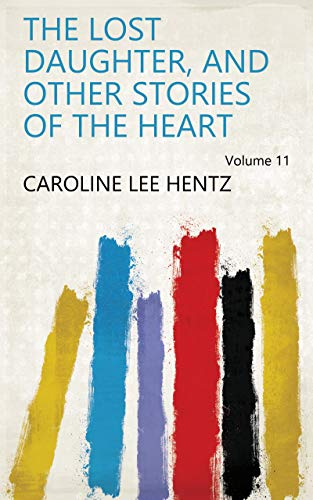 The Lost Daughter, and Other Stories of the Heart Volume 11