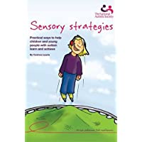 Sensory strategies: Practical ways to help children and young people with autism learn and achieve