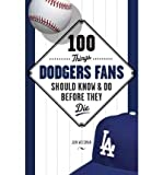 img - for 100 Things Dodgers Fans Should Know & Do Before They Die (100 Things... Fans Should Know & Do Before They Die) (Paperback) - Common book / textbook / text book