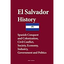 El Salvador History: Spanish Conquest and Colonization, Civil Conflict, Society, Economy, industry, Government and Politics