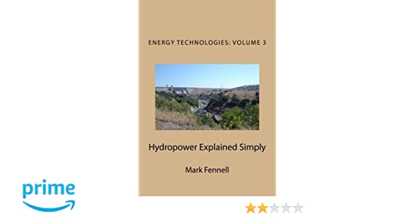 Hydropower Explained Simply Energy Technologies Explained Simply
