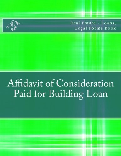 Affidavit of Consideration Paid for Building Loan: Real Estate - Loans, Legal Forms Book PDF