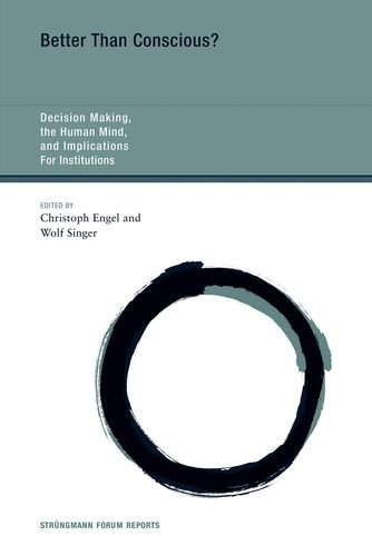 Better Than Conscious?: DECISION MAKING, the HUMAN MIND, and IMPLICATIONS FOR INSTITUTIONS (Strüngmann Forum Reports) pdf epub