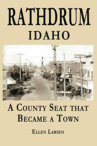 Rathdrum Idaho: A County Seat that Became a Town.