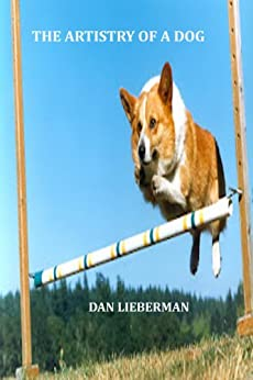 The Artistry Of A Dog by [Lieberman, Dan]