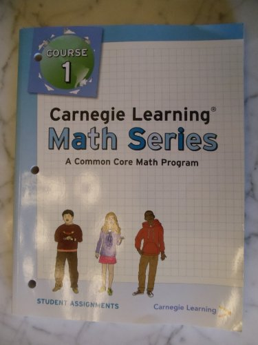 Carnegie Learning Math Series, a Common Core Math Program, Course 1, STUDENT ASSIGNMENTS