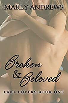 Broken & Beloved (The Lake Lovers Series Book 1) by [Andrews, Marly]