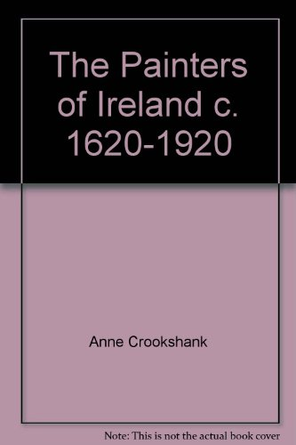 The Painters of Ireland c. 1620-1920