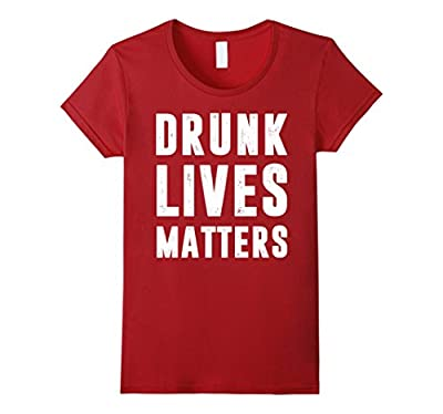 Drunk Lives Matters T-shirt, Funny Drinking Shirt