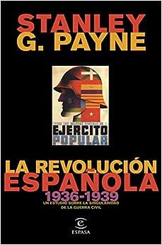 La Revolución Española (1936-1939): Un Estudio Sobre La Singularidad De La Guerra Civil por Stanley G. Payne