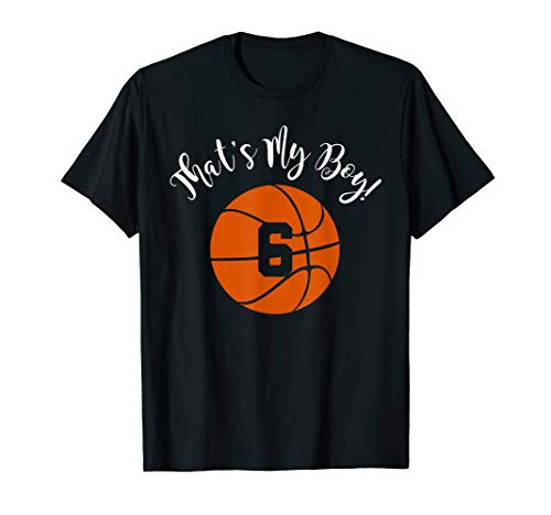 That's My Boy #6 Basketball Player Mom or Dad Gift T-Shirt