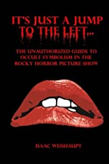 It's Just a Jump to the Left...: The Unauthorized Guide to Occult Symbolism in the Rocky Horror Picture Show Paperback
