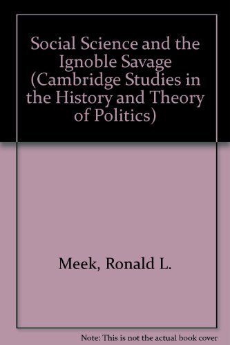 Social Science and the Ignoble Savage (Cambridge Studies in the History and Theory of Politics) by Ronald L. Meek (1976-01-30)