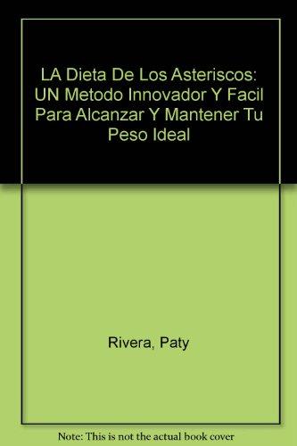 LA Dieta De Los Asteriscos: UN Metodo Innovador Y Facil Para Alcanzar Y Mantener Tu Peso Ideal (Spanish Edition) -