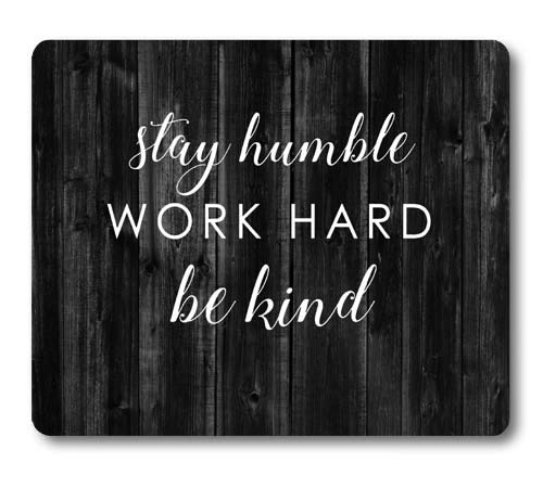 Knseva Inspirational Quote Rustic Black Wood Mouse Pad, Stay Humble Work Hard Be Kind, Positive Motivational Quotes White Black Mouse Pads