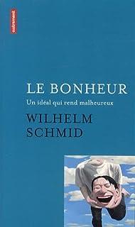 Le bonheur : un idéal qui rend malheureux ; suivi de Comment j'ai appris l'art de vivre à Paris, Schmid, Wilhelm