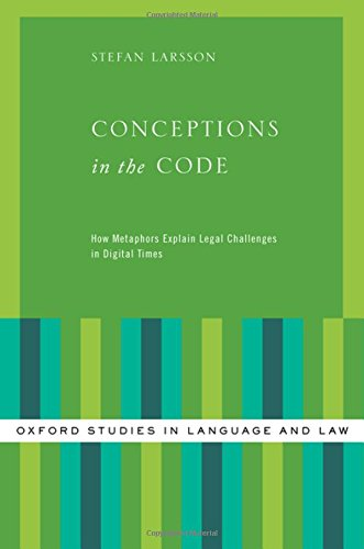 Conceptions in the Code: How Metaphors Explain Legal Challenges in Digital Times (Oxford Studies in Language and Law) by Oxford University Press