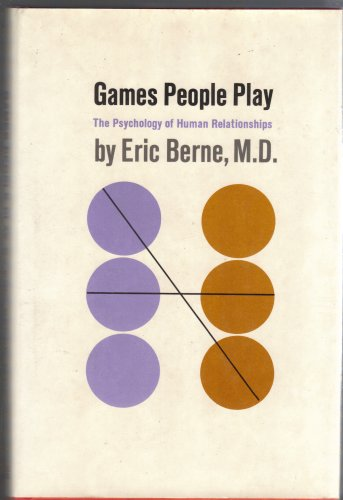 Games People Play: The Psychology of Human Relationships (1964) (Book) written by Eric Berne