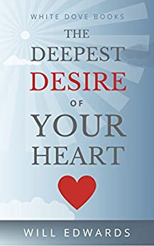 The Deepest Desire of Your Heart: How to Prepare for Success (Life Purpose) by [Edwards, Will]