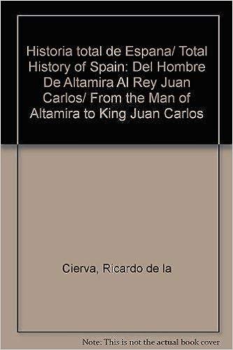 Historia Total De España - Del Hombre De Altamira Al Rey Juan Carlos: Amazon.es: Cierva, Ricacardo De La: Libros