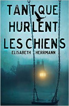 Tant que hurlent les chiens - Elisabeth Herrmann - 2015